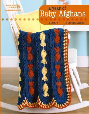 A Year of Baby Afghans By Halliday, Anne/ Kirtley, Ann/ Korejko, Jennine/ Kreimeyer, Tammy